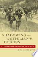 Shadowing the White Man   s Burden
