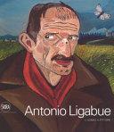 Antonio Ligabue  L uomo  il pittore