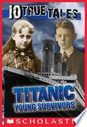 Titanic  Young Survivors  10 True Tales