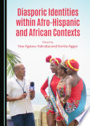 Diasporic Identities Within Afro Hispanic and African Contexts