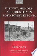 History, Memory, And Identity In Post-Soviet Estonia : and the way in which...