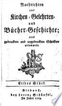 Nachrichten zur Kirchen  Gelehrten  und B  cher Geschichte   aus gedruckten und ungedruckten Schriften gesammlet