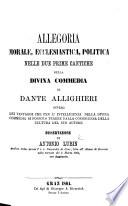 Allegoria morale, ecclesiastica, politica nelle due prime cantiche della Divina commedia di Dante Allighieri