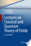Lectures On Classical And Quantum Theory Of Fields book