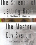 The Science of Getting Rich by Wallace D  Wattles and the Master Key System by Charles Haanel