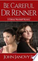 Be Careful  Dr  Renner