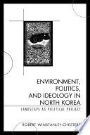 Environment  Politics  and Ideology in North Korea