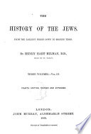 The History of the Jews from the Earliest Period Down to Modern Times by Henry Hart Milman