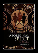 Aboriginal Spirit Oracle : and spiritual aspects of our...