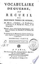Vocabulaire de guerre ou recueil des principaux termes de guerre  de marine  d artillerie  de fortification  d attaque et de d  fense des places  et de g  ographie
