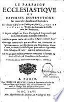 Le parfaict ecclésiastique ou diverses instuctions sur toutes les fonctions cléricales