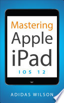 Mastering Apple Ipad Ios 12