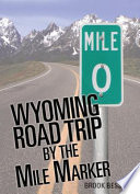 Wyoming Road Trip by the Mile Marker  Travel Vacation Guide to Yellowstone  Grand Teton  Devils Tower  Oregon Trail  Camping  Hiking  Tourism  More