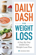 Daily Dash For Weight Loss A Day By Day Dash Diet Weight Loss Plan
