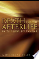 Death And The Afterlife In The New Testament :
