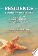 Resilience Begins with Beliefs  Building on Student Strengths for Success in School