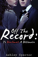 Off the Record  To Blackmail a Billionaire