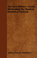 The New History - Essays Illustrating the Modern Historical Outlook