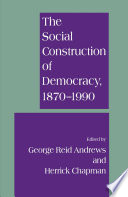 The Social Construction of Democracy, 1870–1990