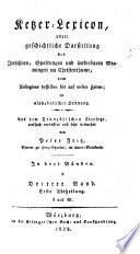 Ketzer-Lexicon, oder: Geschichtliche Darstellung der Irrlehren, Spaltungen und sonderbaren Meinungen im Christenthume, vom Anbeginne desselben bis auf unsere Zeiten