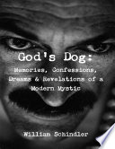 God s Dog  Memories  Confessions  Dreams   Revelations of a Modern Mystic