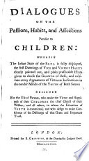 Dialogues On The Passions, Habits, And Affections Peculiar To Children : ...