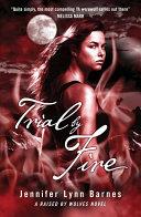 Ebook Trial by Fire: A Raised by Wolves Novel 2 Epub Jennifer Lynn Barnes Apps Read Mobile