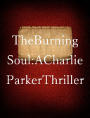 The Burning Soul  A Charlie Parker Thriller : be spoken aloud. here is one of...