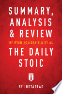 Summary  Analysis   Review of Ryan Holiday   s and Stephen Hanselman   s The Daily Stoic by Instaread