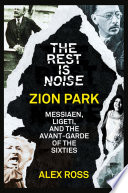 The Rest Is Noise Series  Zion Park  Messiaen  Ligeti  and the Avant Garde of the Sixties