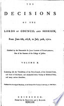 The Decisions of the Lords of Council and Session  from June 6th  1678  to July 30th  1712