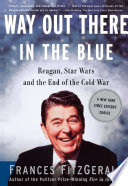 Way Out There In The Blue : of history by the pulitzer prizewinning...