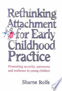 Rethinking Attachment for Early Childhood Practice