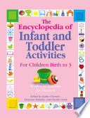 The Encyclopedia of Infant and Toddler Activities For Children Birth to 3