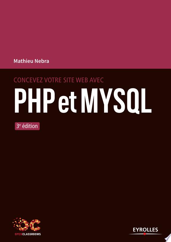 Concevez votre site web avec PHP et MySQL / Mathieu Nebra.- Paris : Eyrolles , DL 2017