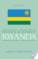 Historical Dictionary of Rwanda Often Called The Land Of A Thousand