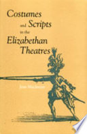 Costumes and Scripts in the Elizabethan Theatres Acquired And Used In Conjunction With The