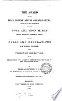 The award of the Dean forest mining commissioners     as to the coal and iron mines in her majesty s forest of Dean  and the rules and regulations for working the same  with preliminary observations   c