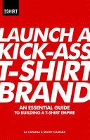 Launch a Kick Ass T Shirt Brand