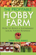 The Profitable Hobby Farm  How to Build a Sustainable Local Foods Business