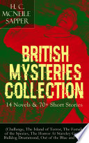 British Mysteries Collection: 14 Novels & 70+ Short Stories (Challenge, The Island of Terror, The Female of the Species, The Horror At Staveley Grange, Bulldog Drummond, Out of the Blue and more)  70 Short Stories Challenge