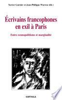 Ecrivains francophones en exil    Paris  Entre cosmopolitisme et marginalit