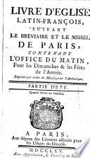 Livre d'église latin-françois, suivant le bréviaire et le missel de Paris, contenant l'office du matin, pour les dimanches & les fêtes de l'année. Imprimé par ordre de monseigneur l'archevêque. Partie d'hyver [- partie d'été]