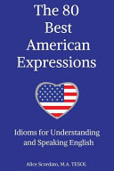 The 80 Best American Expressions: Idioms for Understanding and Speaking English