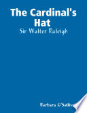 The Cardinal's Hat : Sir Walter Raleigh And Published In The Usa In