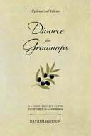 Divorce for Grownups  A Comprehensive Guide to Divorce in California  2nd Edition