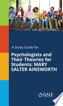 A Study Guide For Psychologists And Their Theories For Students Mary Salter Ainsworth