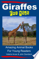 Giraffes For Kids   Amazing Animal Books For Young Readers