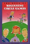 The Book of Beginning Circle Games: Let's Make a Circle