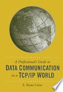 A Professional s Guide to Data Communication in a TCP IP World